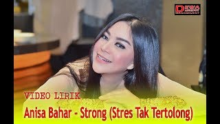 Download Lagu Anisa Bahar - Strong ( Stres Tak Tertolong ) Video Lirik.mp3