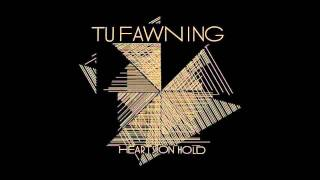 Tu Fawning - I Know You Now HD