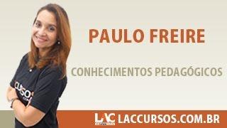 Aula 05 - Paulo Freire - Conhecimentos Pedagógicos