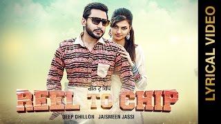REEL TO CHIP   DEEP DHILLON & JAISMEEN JASSI   LYRICS VIDEO   New Punjabi Songs 2016