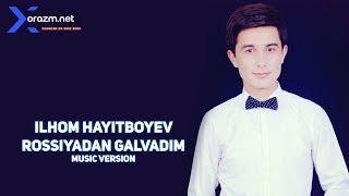 Ilhom Hayitboyev - Rossiyadan galvadim (music version)
