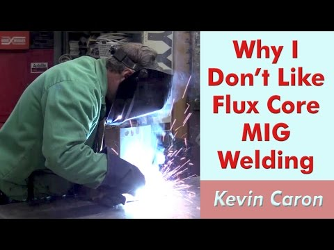 Why I Don't Like Flux Core MIG Welding - Kevin Caron