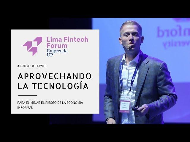 Lima Fintech Forum 2018: Jeremi Brewer - Aprovechando la Tecnología