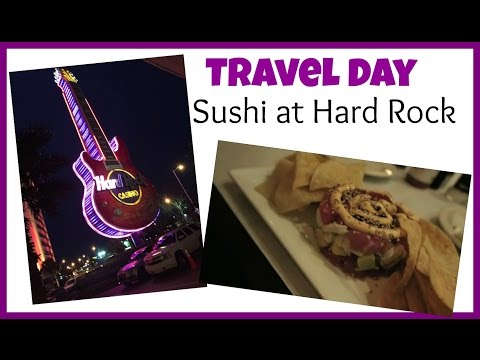 Travel Day + Sushi at Hard Rock Hotel & Casino | January 2016