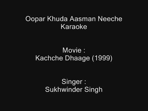 Oopar Khuda Aasman Neeche (Male) - Karaoke - Kachche Dhaage (1999) - Sukhwinder Singh