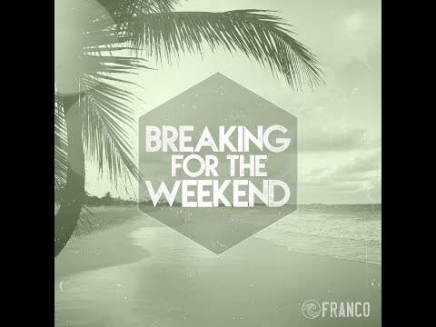 FRANCO Breaking For The Weekend Lyric Video