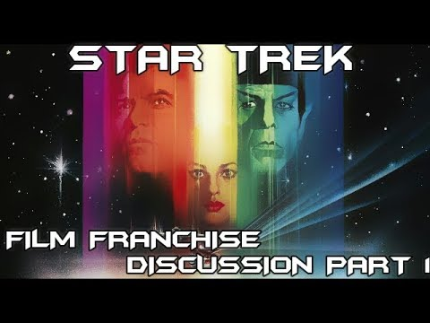 STAR TREK Film Franchise Discussion Part 1