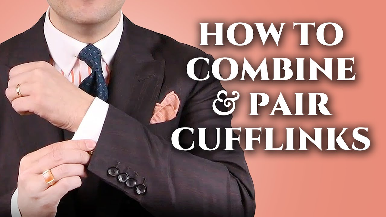 8bd941b3be19 How To Combine & Pair Cuff Links with Shirts, Suits & Ties — Gentleman's  Gazette