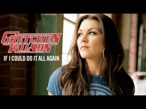 Gretchen Wilson - If I Could Do It All Again