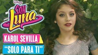 SOY LUNA 🎵 Karol Sevilla - Solo para ti  Disney Channel Songs
