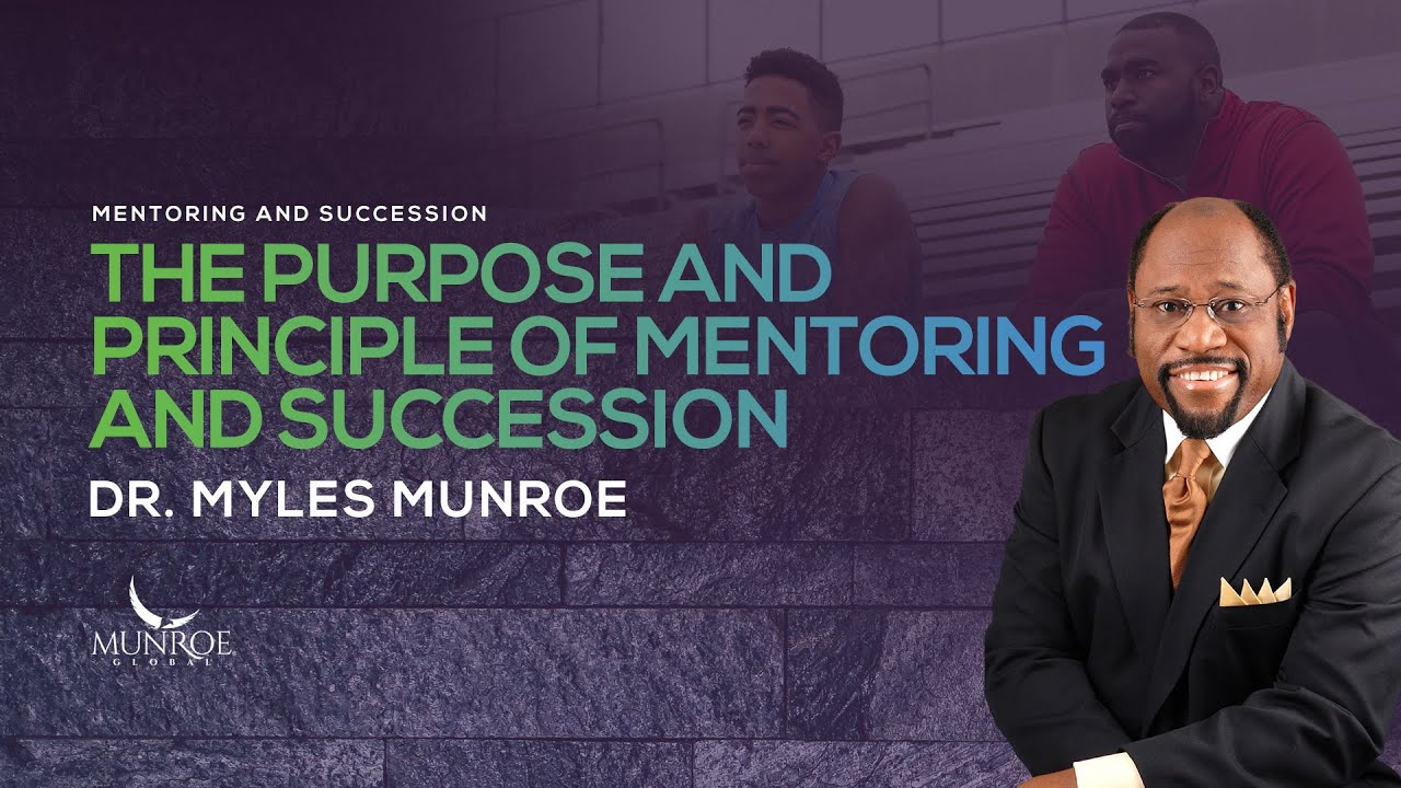 Download The Purpose and Principle of Mentoring and Succession | Dr. Myles Munroe