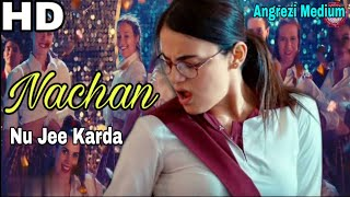Nachan Nu Jee Karda - Angrezi Medium | Irrfan Khan, Kareena K | Radhika  | Romy, Nikhita G.New Video