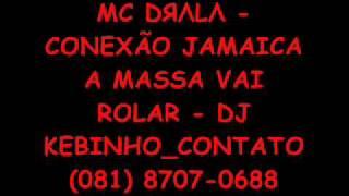 MC DRALA - CONEXÃO JAMAICA A MASSA VAI ROLAR .wmv