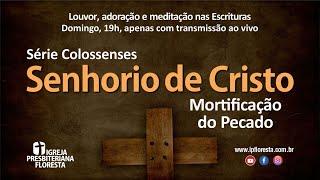 Colossenses - Senhorio de Cristo - Mortificação do pecado | Culto 14/03/2021