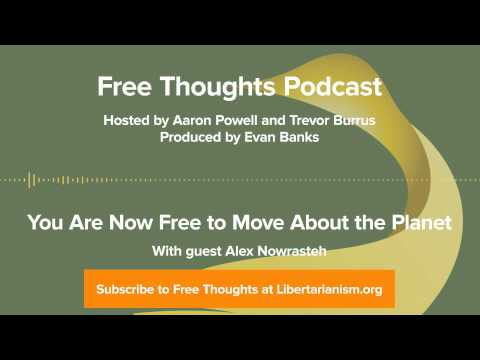 Ep. 8: You Are Now Free to Move About the Planet (with Alex Nowrasteh)