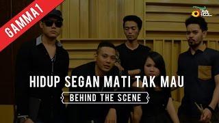 Gamma1 - Hidup Segan Mati Tak Mau (Behind The Scene)