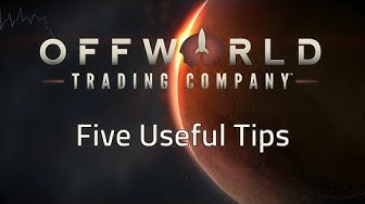 Five Useful Tips: Offworld Trading Company