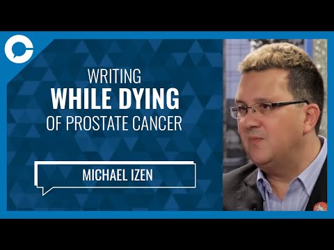 Author Michael Izen: Writing While Dying of Prostate Cancer