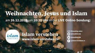 Islam verstehen - Weihnachten, Jesus und Islam   26.12.2019
