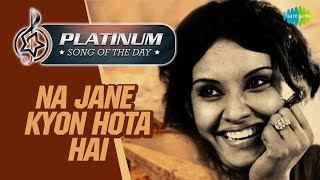 Platinum song of the day Na Jane Kyon Hota Hai , 18th May RJ Ruchi