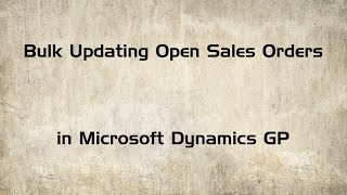 How to Update Sales Orders in Microsoft Dynamics GP