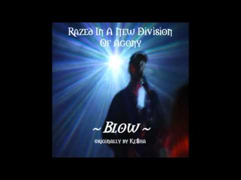 """""""Blow"""" (Ke$ha cover by Razed In A New Division Of Agony)"""
