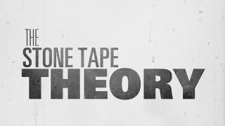 The Stone Tape Theory - Tony