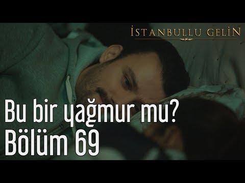 İstanbullu Gelin 69. Bölüm - Cihan Mürtezaoğlu - Bu Bir Yağmur Mu?