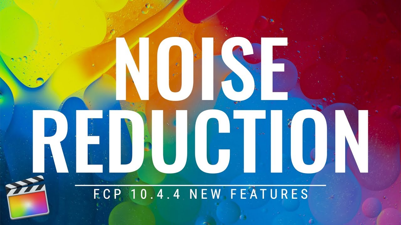 FCP 10 4 4 New Features: Video Noise Reduction