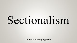How To Say Sectionalism