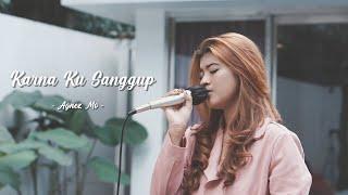 KARENA KU SANGGUP - AGNEZ MO   Cover by Nabila Maharani