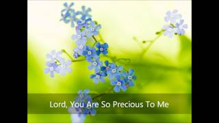 Lord, You Are So Precious To Me