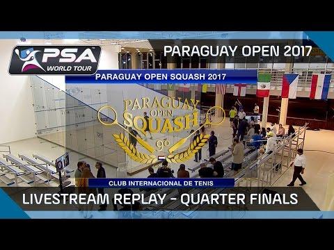 Paraguay Open Squash 2017 Livestream Replay - Quarter Finals