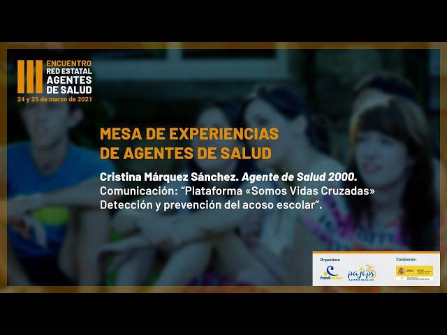 Somos Vidas Cruzadas contra el acoso escolar. Cristina Márquez Sánchez (Agente de Salud PAJEPS 2000)