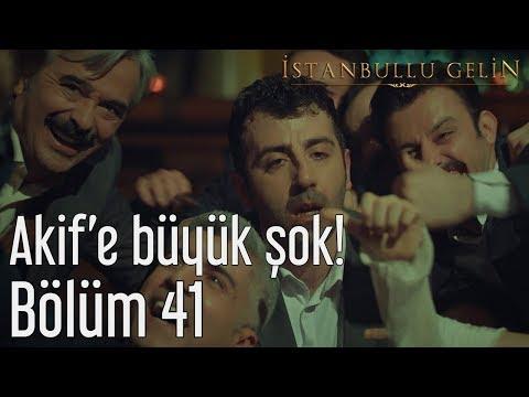 İstanbullu Gelin 41. Bölüm - Akif'e Büyük Şok!