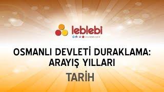 TARİH / OSMANLI DEVLETİ DURAKLAMA - ARAYIŞ YILLARI