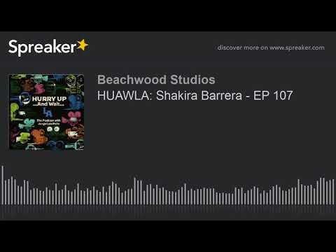 HUAWLA: Shakira Barrera  EP 107