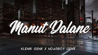 KLENIK GENK X NDARBOY GENK - MANUT DALANE [ LIRIK HD UN ]