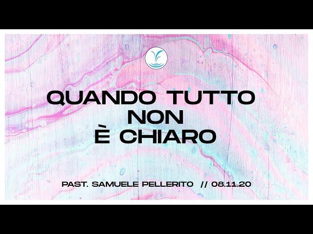 Quando tutto non è chiaro - Past. Samuele Pellerito | 8.11.20 #SundayService