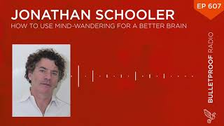 How to Use Mind-Wandering for a Better Brain - Jonathan Schooler, Ph.D - #607