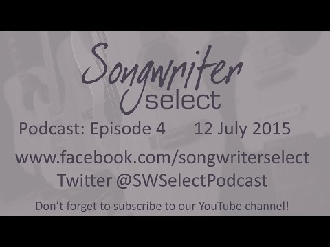 Episode 4 - Songwriter Select Podcast 12th July 2015