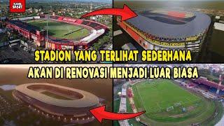 Deretan Stadion Indonesia Yang Di Tahun 2020 Akan Di Renovasi Besar-Besaran