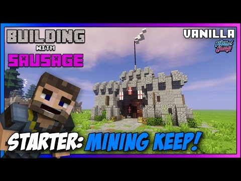 Minecraft - Building with Sausage - Starter Mining Keep! [Vanilla Tutorial 1.11]