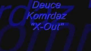 Deuce Komradz-X-Out