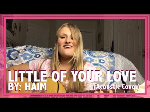 Little of Your Love ~ HAIM ~ Acoustic Cover