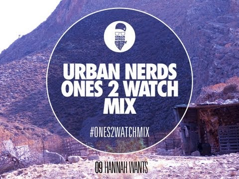 Hannah Wants - Urban Nerds #Ones2Watch Mix
