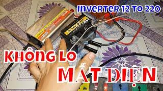 Không Lo Mùa Mất Điện - Kích Điện 12 Lên 220V - Inverter 12 to 220V