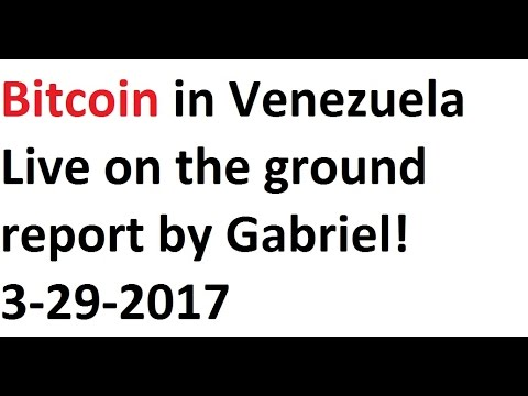 Bitcoin in Venezuela- Live on the ground report by Gabriel! 3-29-2017