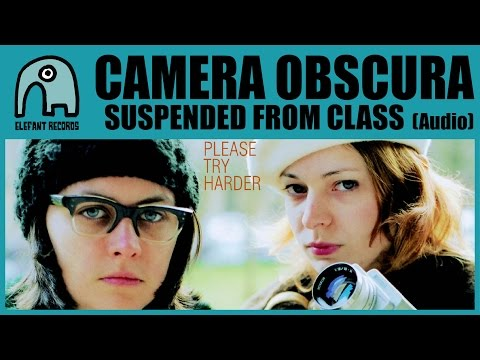 CAMERA OBSCURA - Suspended From Class [Audio]