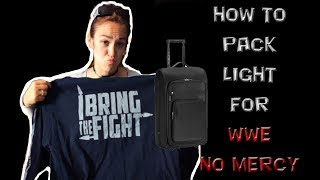 Packing for a trip to WWE NO MERCY Tips and tricks